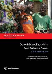Out-of-School Youth in Sub-Saharan Africa: A Policy Perspective