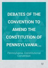 Debates of the Convention to Amend the Constitution of Pennsylvania: Convened at Harrisburg, November 12, 1872, Adjourned, November 27, to Meet at Philadelphia, January 7, 1873, Volume 7