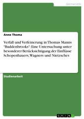 """Verfall und Verfeinerung in Thomas Manns """"Buddenbrooks"""": Eine Untersuchung unter besonderer Berücksichtigung der Einflüsse Schopenhauers, Wagners und Nietzsches"""