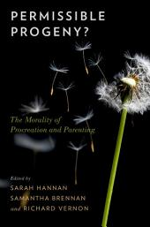 Permissible Progeny?: The Morality of Procreation and Parenting
