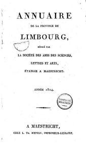 Annuaire de la province de Limbourg: rédigé par La Société des Amis des Sciences, Lettres et Arts, Établie à Maestricht, Volume1
