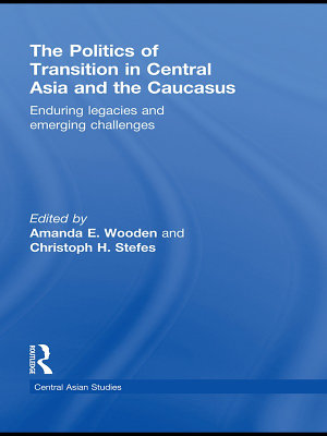 The Politics of Transition in Central Asia and the Caucasus PDF