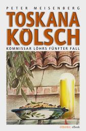 Toskana Kölsch: Komissar Löhr's fünfter Fall