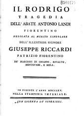 Il Rodrigo, tragedia dell'abate Antonio Landi Fiorentino dedicata al... Giuseppe Riccardi...