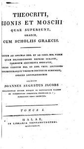 Theocriti, Bionis et Moschi quae supersunt, graece, cum scholiis graecis: Textum ad optimas edd. et ad codd. mss. fidem ... curavit ... indices locupletissimos adiecit, Volume 1