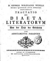 D. Georgii Wolfgangi Wedelii ... Tractatio de diaeta literatorum ...: cum additamentis paradoxis