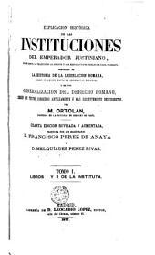 Explicación histórica de las Instituciones del emperador Justiniano: con el texto, la traducción al frente y las explicaciones debajo de cada párrafo