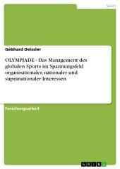 OLYMPIADE - Das Management des globalen Sports im Spannungsfeld organisationaler, nationaler und supranationaler Interessen