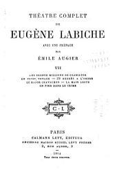 Théâtre complet de Eugene Labiche: Les trente millions de gladiator. Le petit voyage. 29 degrés à l'ombre. Le major Cravachon. La main leste. Un pied dans le crime