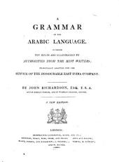 A Grammar of the Arabic Language: In which the Rules are Illustrated by Authorities from the Best Writers; Principally Adapted for the Service of the Honouable East India Company