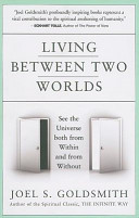 Living Between Two Worlds  See the Universe Both from Within and from Without PDF