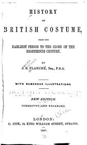 History of British Costume: From the Earliest Period to the Close of the Eighteenth Century