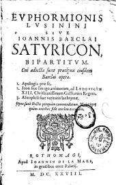 Euphormionis Lusinini, sive Joannis Barclai Satyricon bipartitum.Cui adjecta sunt praecipua ejusdem Barclai opera