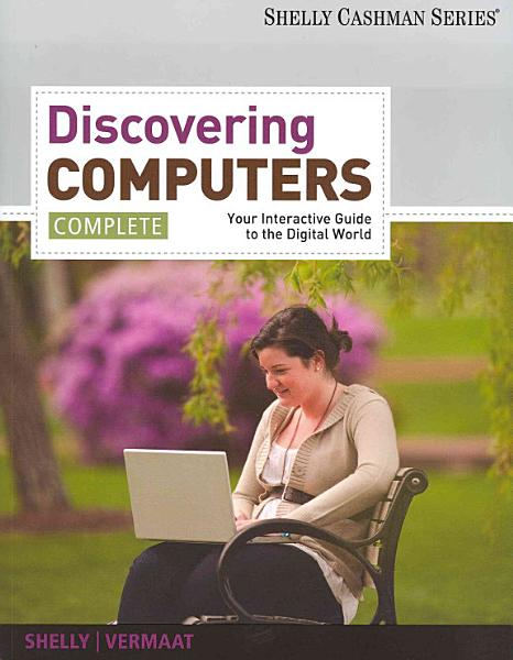 Enhanced Discovering Computers  Complete  Your Interactive Guide to the Digital World  2013 Edition