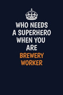 Who Needs A Superhero When You Are Brewery Worker