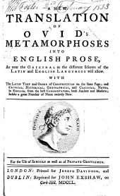 A new translation of Ovid's Metamorphoses into English prose, as near the original as the different idioms of the Latin and English languages will allow. With the Latin text and order of construction on the same page ; and critical, historical, geographical, and classical, notes, in English ..
