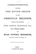 Correspondence touching the divine origin of the Christian religion, between the Reverend John Fairfax Francklin ... and Evan Powell Meredith