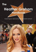 The Heather Graham Handbook   Everything You Need to Know about Heather Graham PDF