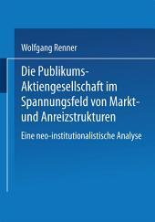 Die Publikums-Aktiengesellschaft im Spannungsfeld von Markt- und Anreizstrukturen: Eine neo-institutionalistische Analyse