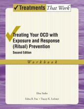 Treating Your OCD with Exposure and Response (Ritual) Prevention Therapy: Workbook: Edition 2