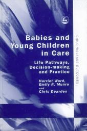 Babies and Young Children in Care: Life Pathways, Decision-making and Practice