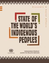 State of the World's Indigenous Peoples: Indigenous Peoples' Access to Health Services