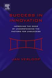 Success in Innovation: Improving the Odds by Understanding the Factors for Unsuccess
