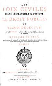 Les loix civiles dans leur ordre naturel ; le droit public, et legum delectus: Volume1