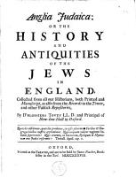 Anglia Judaica  Or the History and Antiquities of the Jews in England  Collected from All Our Historians  Both Printed and Manuscript  as Also from the Records in the Tower  and Other Publick Repositories  by D Blossiers Tovey PDF