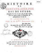 Histoire de Gustave -Adolphe, roi de Suède, composée sur tout ce qui a paru de plus curieux et sur un grand nombre de manuscrits et principalement sur ceux de M. Arkenholtz, par M. D. M***