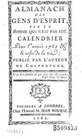 """Almanach des gens d'esprit par un homme qui n'est pas sot. Calendrier pour l'année 1762 et le reste de la vie; publié par l'auteur du """"Colporteur"""" [François-Antoine Chevrier]."""