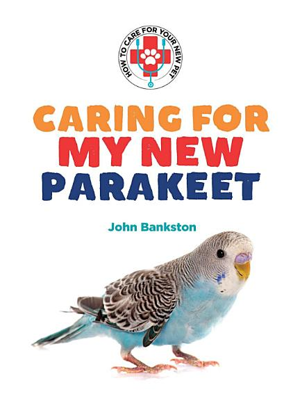 Download Caring for My New Parakeet Book