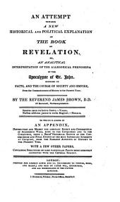 An Attempt towards a new Historical and Political Explanation of the Book of Revelation ... To which is added in an appendix, Destruction and misery the constant effect and consequence of aggressive wars, etc