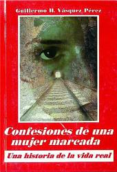 CONFESIONES DE UNA MUJER MARCADA: Una historia de la vida real