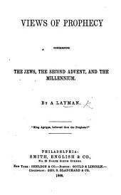 Views of Prophecy Concerning the Jews, the Second Advent, and the Millennium