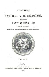 Collections Historical & Archaeological Relating to Montgomeryshire: Volume 23