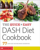 The Quick & Easy DASH Diet Cookbook: 77 DASH Diet Recipes Made in Minutes