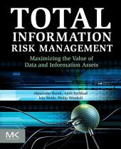 Total Information Risk Management: Maximizing the Value of Data and Information Assets