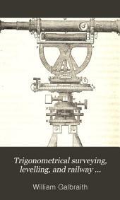 Trigonometrical Surveying, Levelling, and Railway Engineering