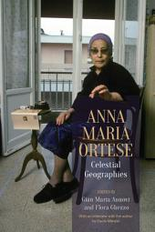 Anna Maria Ortese: Celestial Geographies