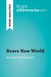 Brave New World by Aldous Huxley (Book Analysis): Detailed Summary, Analysis and Reading Guide