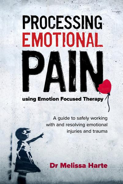 Processing Emotional Pain using Emotion Focused Therapy