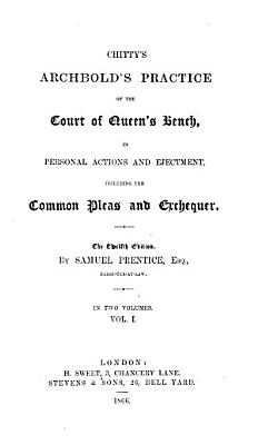 Chitty s Archbold s Practice of the Court of Queen s Bench  in Personal Actions and Ejectment  Including the Common Pleas and Exchequer PDF