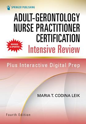 Adult Gerontology Nurse Practitioner Certification Intensive Review  Fourth Edition