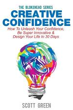 Creative Confidence : How To Unleash Your Confidence, Be Super Innovative & Design Your Life In 30 Days