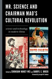 Mr. Science and Chairman Mao's Cultural Revolution: Science and Technology in Modern China