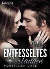 Entfesseltes Verlangen - Forbidden Love. Erotischer Roman
