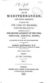 Travels Along the Mediterranean and Parts Adjacent: In Company with the Earl of Belmore, During the Years 1816-17-18: Extending as Far as the Second Cataract of the Nile, Jerusalem, Damascus, Balbec, &c. ...