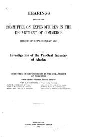 Hearings Before the Committee on Expenditures in the Department of Commerce, House of Representatives: Investigation of the Fur-seal Industry of Alaska. [Oct. 13, 1913-Apr. 2, 1914], Volume 1