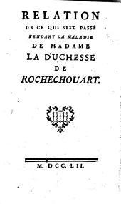 Relation de ce qui s'est passé pendant la maladie de Mme. la duchesse de Rochechouart